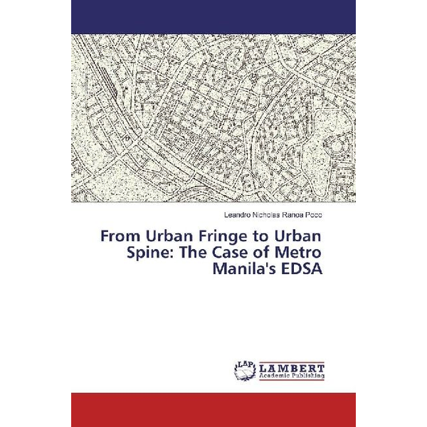 Poco, Leandro Nicholas Ranoa - From Urban Fringe to Urban Spine: The Case of Metro Manila's EDSA