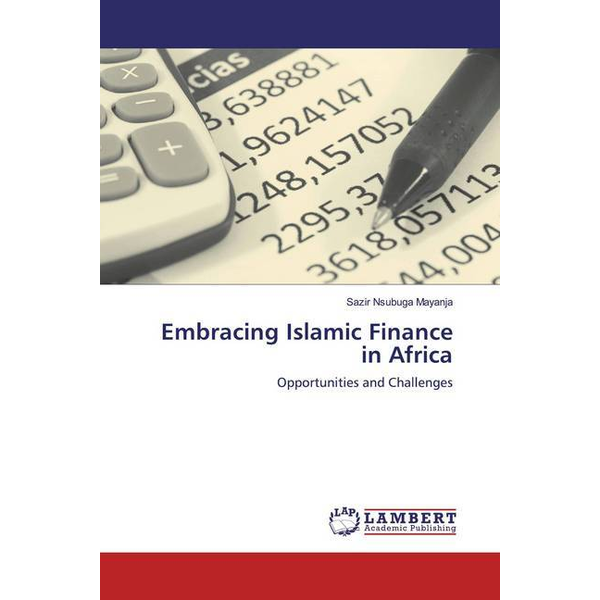 Mayanja, Sazir Nsubuga - Embracing Islamic Finance in Africa - Opportunities and Challenges