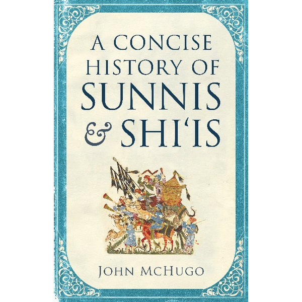 McHugo, John - A Concise History of Sunnis and Shi`is