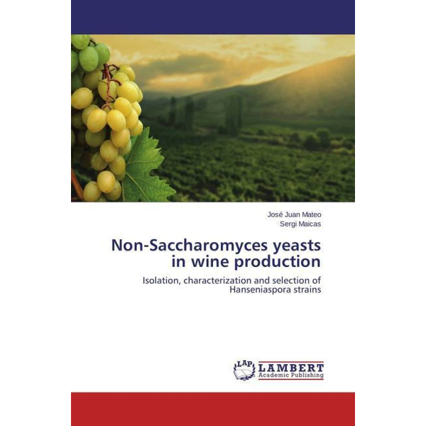 Mateo, José Juan - Non-Saccharomyces yeasts in wine production - Isolation, characterization and selection of Hanseniaspora strains