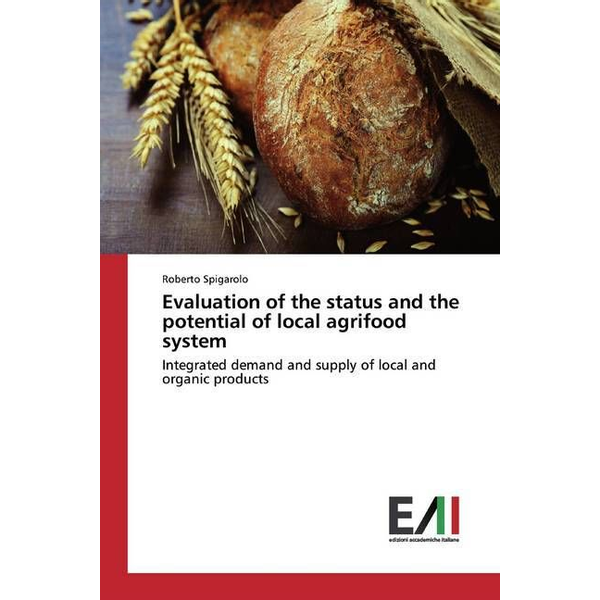 Spigarolo, Roberto - Evaluation of the status and the potential of local agrifood system - Integrated demand and supply of local and organic products
