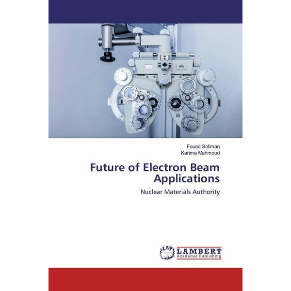 Soliman, Fouad - Future of Electron Beam Applications - Nuclear Materials Authority