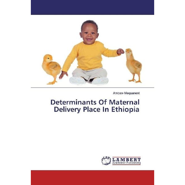 Mequanent, Ambaw Determinants Of Maternal Delivery Place In Ethiopia