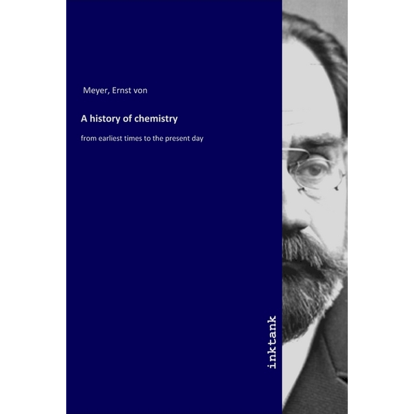 Meyer, Ernst von - A history of chemistry - from earliest times to the present day