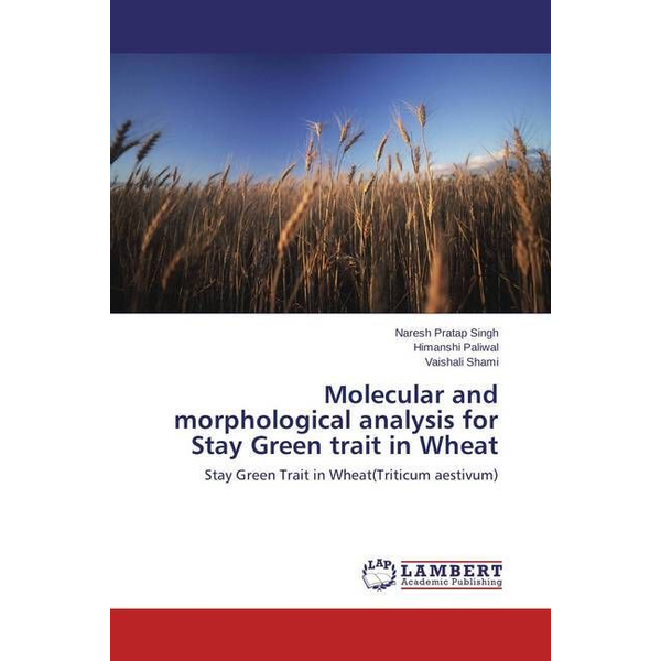 Pratap Singh, Naresh - Molecular and morphological analysis for Stay Green trait in Wheat - Stay Green Trait in Wheat(Triticum aestivum)