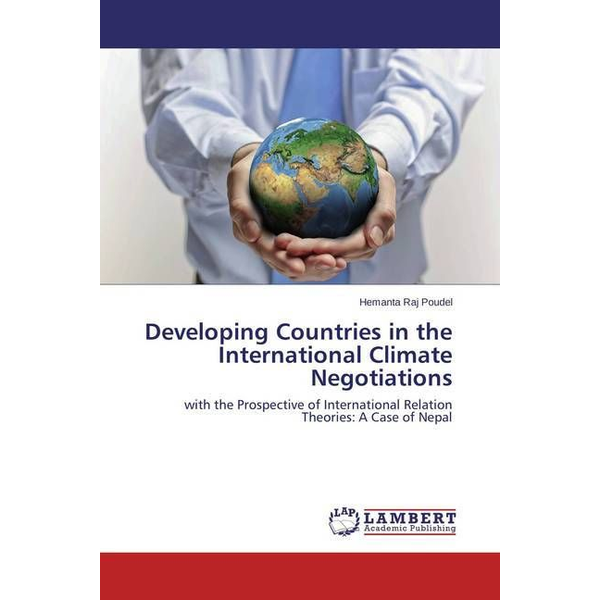Poudel, Hemanta Raj - Developing Countries in the International Climate Negotiations - with the Prospective of International Relation Theories: A Case of Nepal