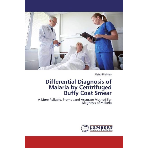 Prabhas, Rahul - Differential Diagnosis of Malaria by Centrifuged Buffy Coat Smear - A More Reliable, Prompt and Accurate Method For Diagnosis of Malaria