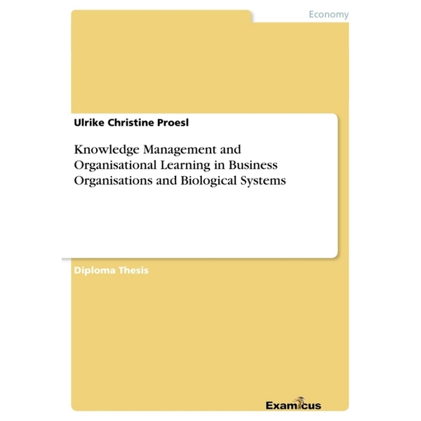 Ulrike Ch Proesl - Knowledge Management and Organisational Learning in Business Organisations and Biological Systems