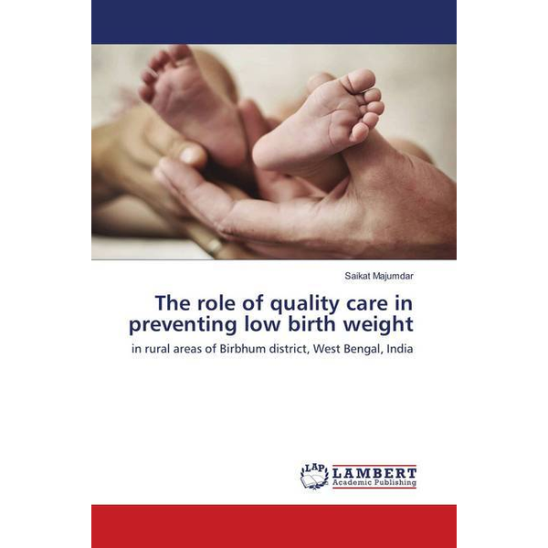 Majumdar, Saikat - The role of quality care in preventing low birth weight - in rural areas of Birbhum district, West Bengal, India