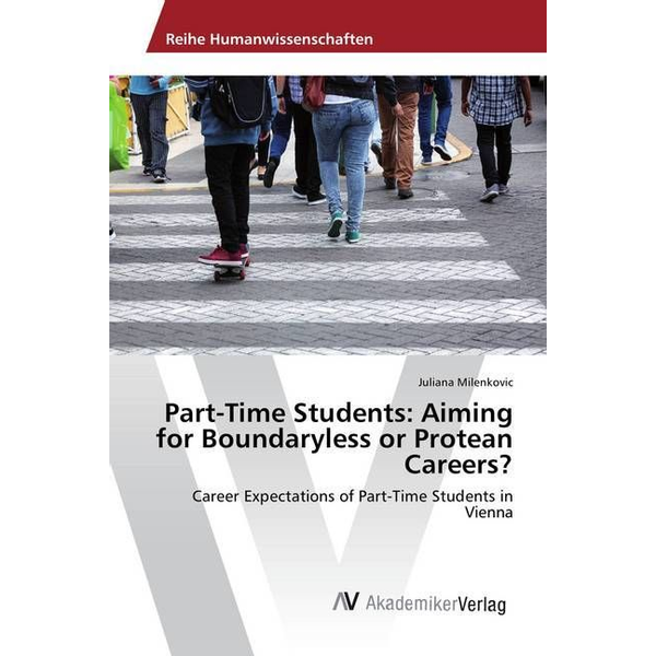 Milenkovic, Juliana - Part-Time Students: Aiming for Boundaryless or Protean Careers? - Career Expectations of Part-Time Students in Vienna