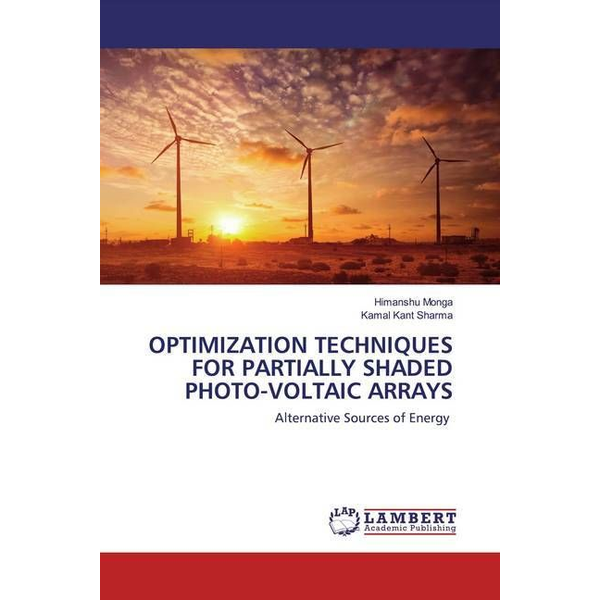 Monga, Himanshu - OPTIMIZATION TECHNIQUES FOR PARTIALLY SHADED PHOTO-VOLTAIC ARRAYS - Alternative Sources of Energy