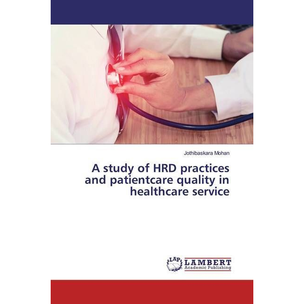 Mohan, Jothibaskara - A study of HRD practices and patientcare quality in healthcare service