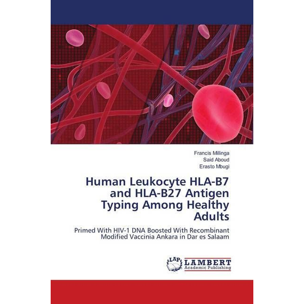 Millinga, Francis - Human Leukocyte HLA-B7 and HLA-B27 Antigen Typing Among Healthy Adults - Primed With HIV-1 DNA Boosted With Recombinant Modified Vaccinia Ankara in Dar es Salaam