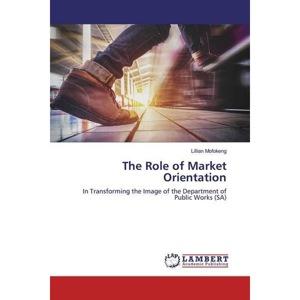 Mofokeng, Lillian - The Role of Market Orientation - In Transforming the Image of the Department of Public Works (SA)