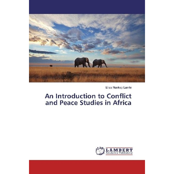 Nankap Lamle, Elias - An Introduction to Conflict and Peace Studies in Africa