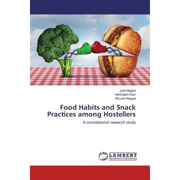Nagpal, Jyoti - Food Habits and Snack Practices among Hostellers - A correlational research study