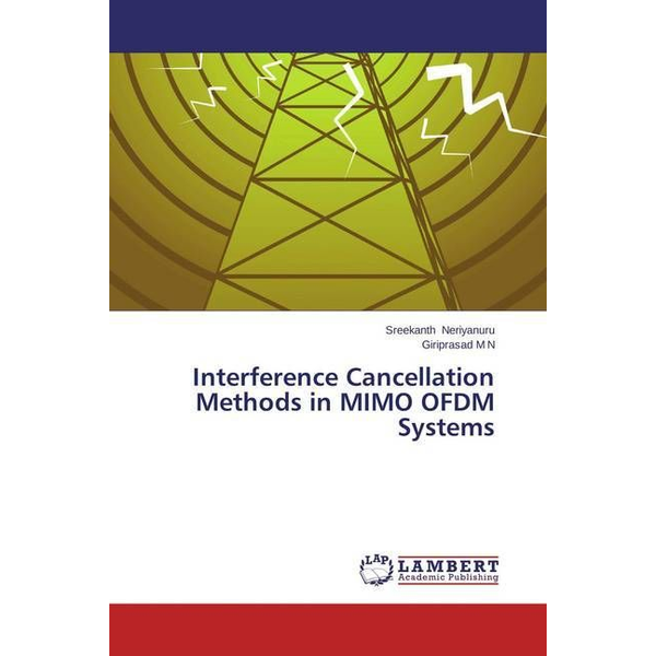 Neriyanuru, Sreekanth - Interference Cancellation Methods in MIMO OFDM Systems
