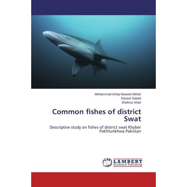 Naveed Akhtar, Mohammad Ishaq - Common fishes of district Swat - Descriptive study on fishes of district swat Khyber Pakhtunkhwa Pakistan