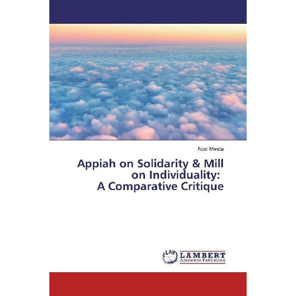 Mweta, Noel - Appiah on Solidarity & Mill on Individuality: A Comparative Critique