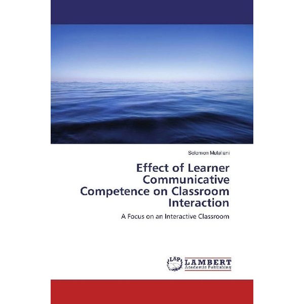 Mutaliani, Solomon - Effect of Learner Communicative Competence on Classroom Interaction - A Focus on an Interactive Classroom