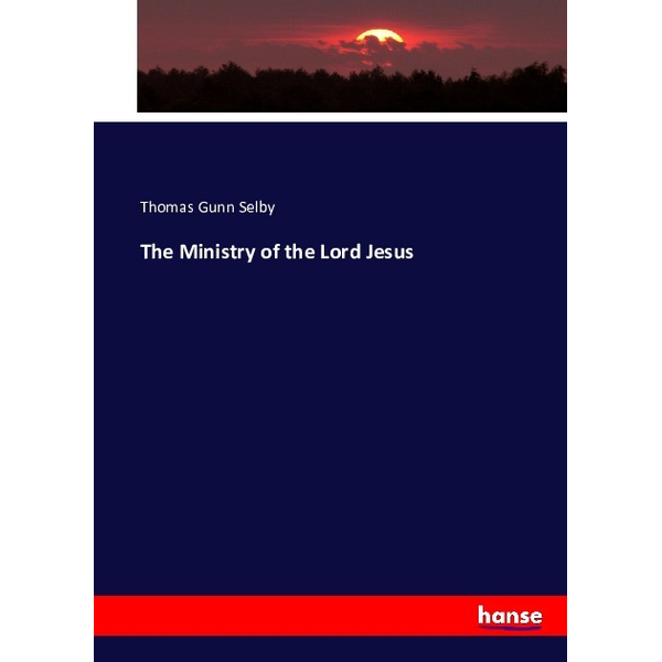 Selby, Thomas Gunn - The Ministry of the Lord Jesus