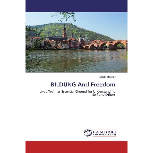 Roeder, Runhild - BILDUNG And Freedom - Lived Truth as Essential Ground for Understanding Self and Others