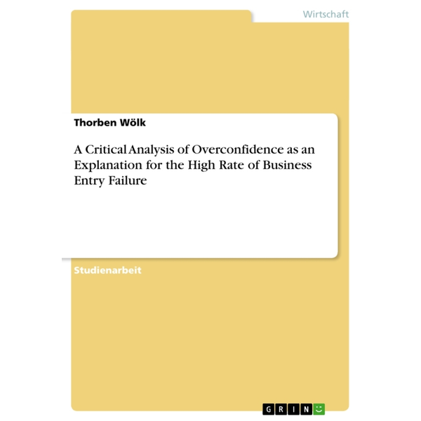 Wölk, Thorben - A Critical Analysis of Overconfidence as an Explanation for the High Rate of Business Entry Failure