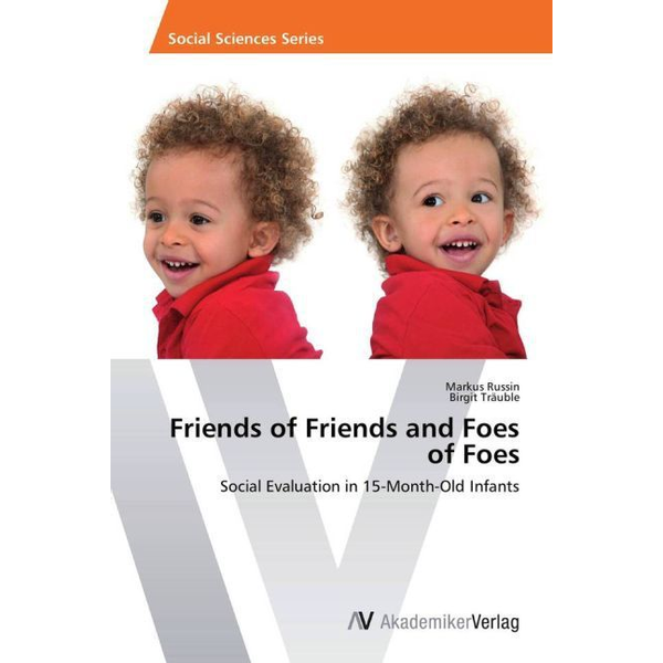 Russin, Markus - Friends of Friends and Foes of Foes - Social Evaluation in 15-Month-Old Infants