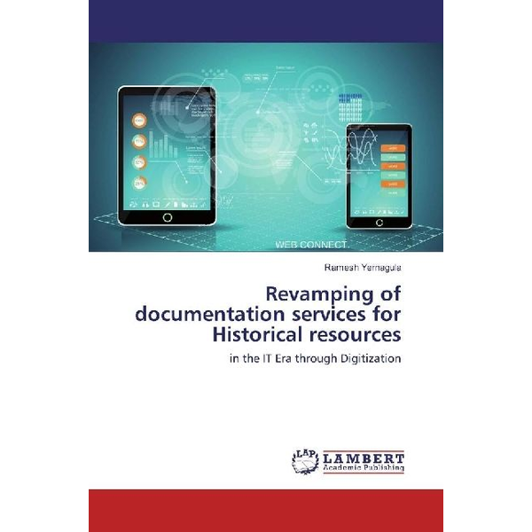 Yernagula, Ramesh - Revamping of documentation services for Historical resources - in the IT Era through Digitization