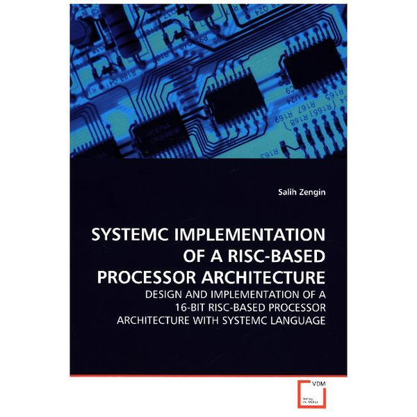Zengin, Salih - SYSTEMC IMPLEMENTATION OF A RISC-BASED PROCESSOR ARCHITECTURE - DESIGN AND IMPLEMENTATION OF A 16-BIT RISC-BASED PROCESSOR ARCHITECTURE WITH SYSTEMC LANGUAGE