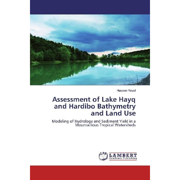 Yesuf, Hassen - Assessment of Lake Hayq and Hardibo Bathymetry and Land Use - Modeling of Hydrology and Sediment Yield in a Mountainous Tropical Watersheds