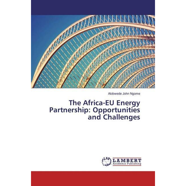 Ngome, Alobwede John - The Africa-EU Energy Partnership: Opportunities and Challenges