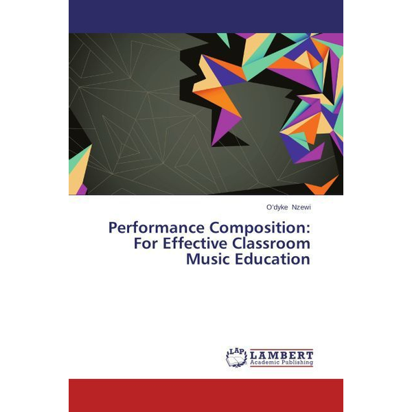 Nzewi, O'dyke - Performance Composition: For Effective Classroom Music Education