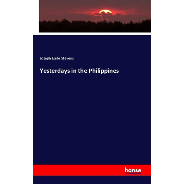 Stevens, Joseph Earle - Yesterdays in the Philippines