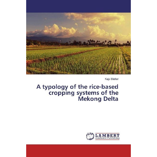 Stelter, Kajo - A typology of the rice-based cropping systems of the Mekong Delta