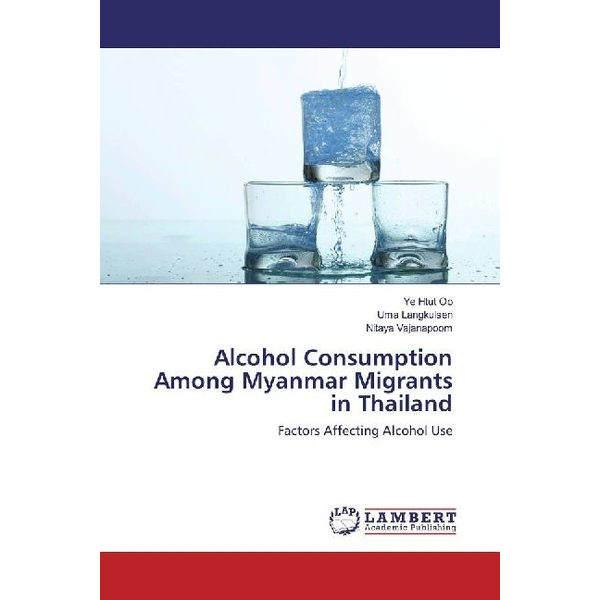 Oo, Ye Htut - Alcohol Consumption Among Myanmar Migrants in Thailand - Factors Affecting Alcohol Use
