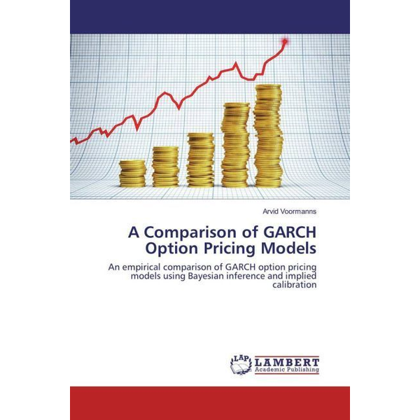 Voormanns, Arvid - A Comparison of GARCH Option Pricing Models - An empirical comparison of GARCH option pricing models using Bayesian inference and implied calibration