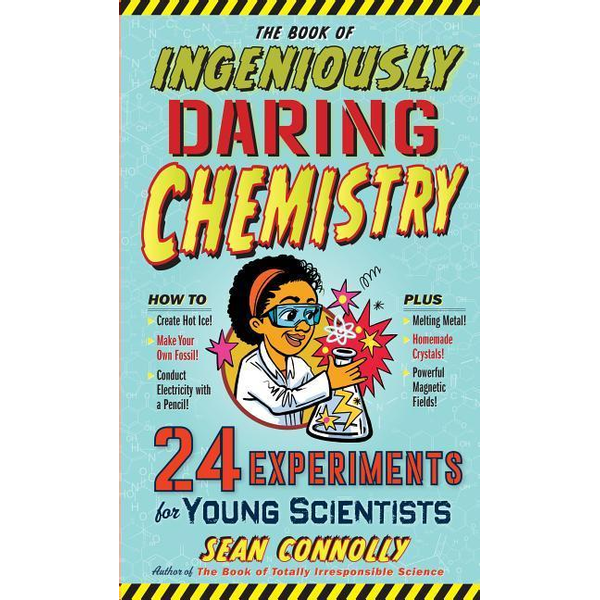 Connolly, Sean - The Book of Ingeniously Daring Chemistry: 24 Experiments for Young Scientists