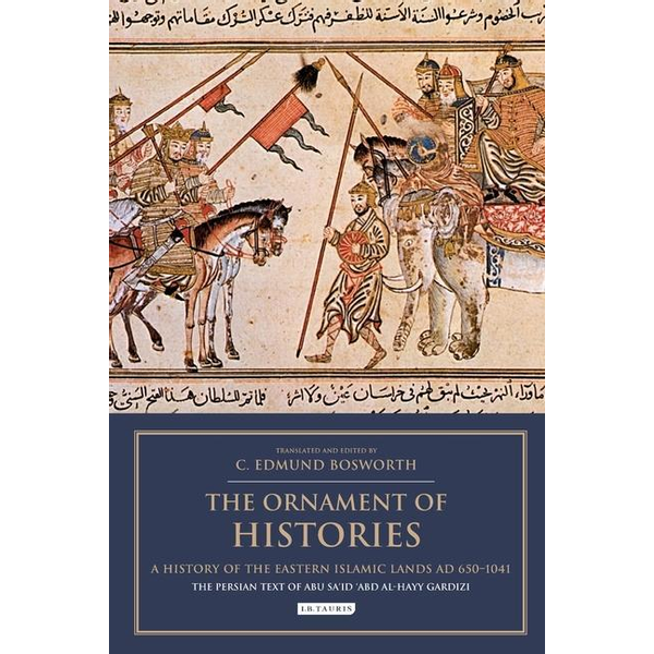 - The Ornament of Histories: A History of the Eastern Islamic Lands AD 650-1041