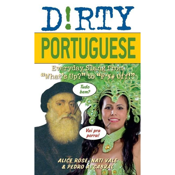 """Rose, Alice - Dirty Portuguese: Everyday Slang from """"what's Up?"""" to """"f*%# Off!"""""""