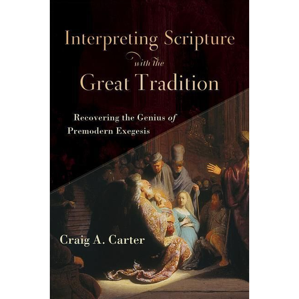 Carter, Craig A. - ISBN Interpreting Scripture with the Great Tradition (Recovering the Genius of Premodern Exegesis) book English Paperback 304 pages