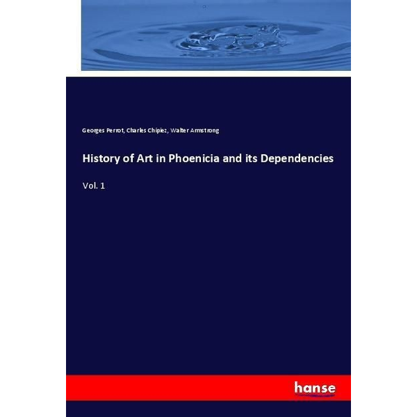 Perrot, Georges - History of Art in Phoenicia and its Dependencies