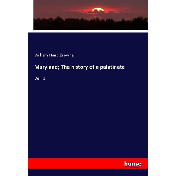 Browne, William Hand - Maryland; The history of a palatinate