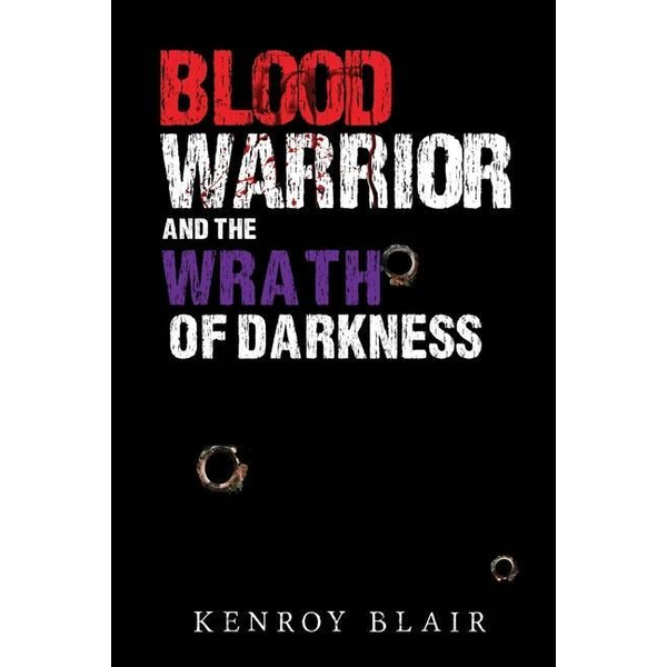 Blair, Kenroy - Blood Warrior and the Wrath of Darkness
