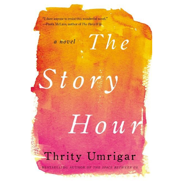 Umrigar, Thrity - The Story Hour