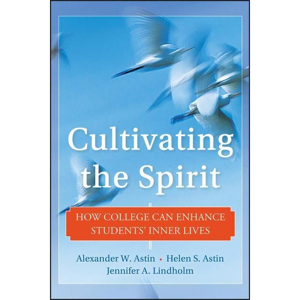 Lindholm, Jennifer A. - Cultivating the Spirit: How College Can Enhance Students' Inner Lives