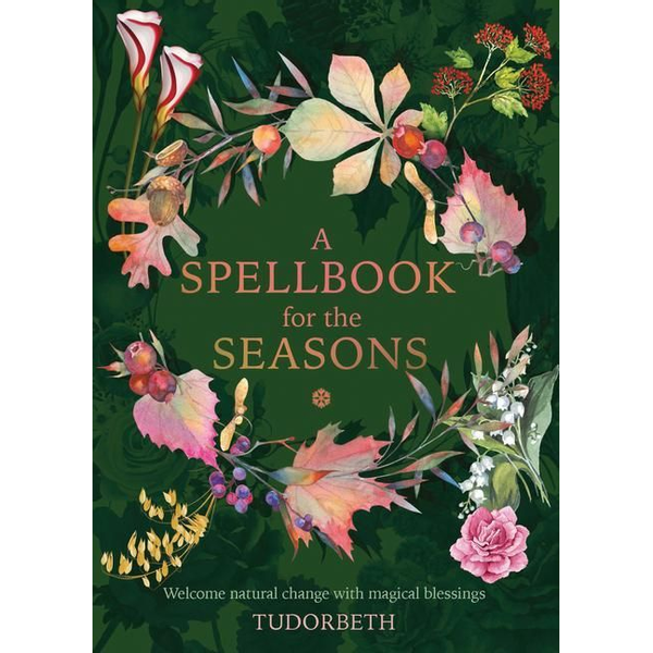Tudorbeth - A Spellbook for the Seasons: Welcome Natural Change with Magical Blessings