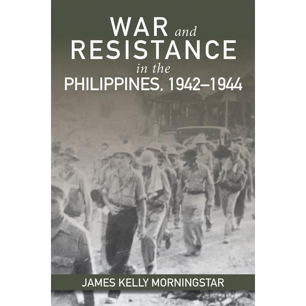 Morningstar, James Kelly - War and Resistance in the Philippines 1942-1944