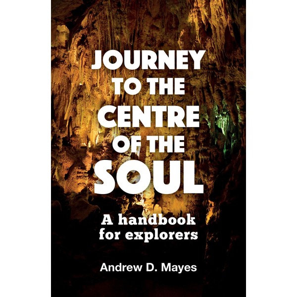 Mayes, Andrew D. - Mayes, A: Journey to the Centre of the Soul