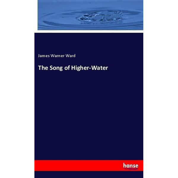 Ward, James Warner The Song of Higher-Water